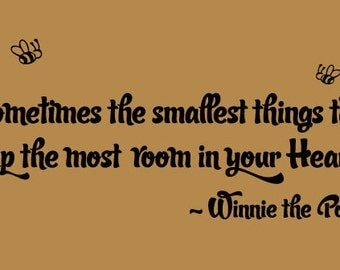"WINNIE the POOH Quote ""Sometimes the smallest things take up the most room in your heart."" wall vinyl decal"