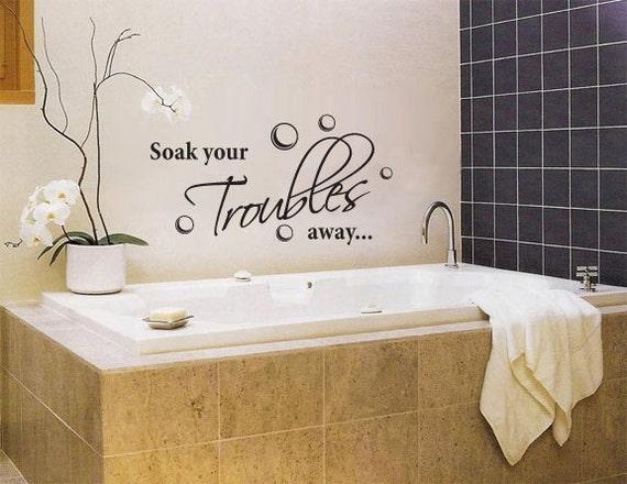 Soak your troubles away large wall art vinyl lettering for Bathroom wall decor vinyl