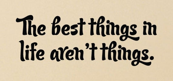 The best things in life aren't things Wall Decal vinyl sticker art