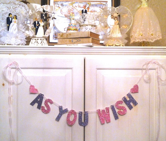 As You Wish Banner--  Wedding Decoration /  Photo Prop