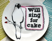 20% SALE - Bird Will Sing For Cake - Hand Drawn Plate