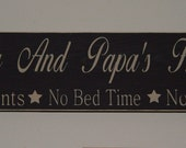 "Primitive Sign CUSTOM ""Nana And Papa's House No Parents-No Bed Time-No Rules"" Solid Wood Sign"
