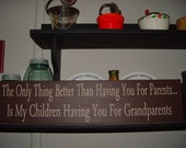 "Primitive Custom Sign ""The Only Thing Better Than Having You For Parents, Is My Children Having You For Grandparents"" Solid Wood Sign"