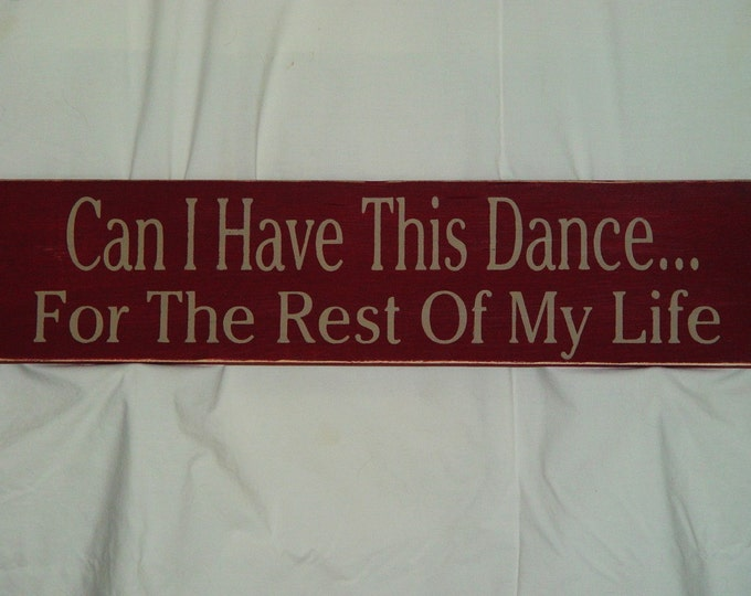 """Wedding Proposal Sign, """"Can I Have This Dance For The Rest Of My Life"""" Solid Wood Sign"""