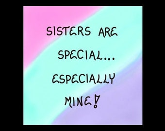 Quote about sisters - Special sibling saying. Best Friends. Pink, Teal, purple colorwash design