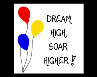 Inspirational Magnet - inspiration Quote Dream High, Soar Higher, inspiring saying, inspire, red, yellow, blue balloons