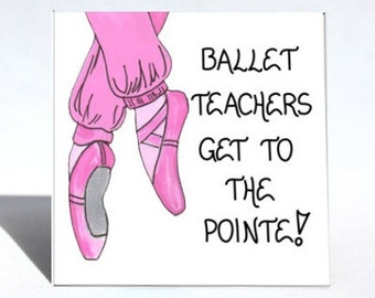 Gift Magnet - For Ballet Teachers -Quote-Saying- Dance instructor quote, pink toe shoes