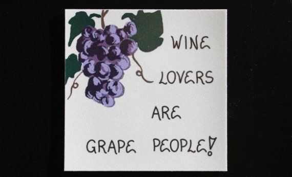 Wine Lovers Magnet - Humorous Quote, purple grapes, dark green leaves, brown vine