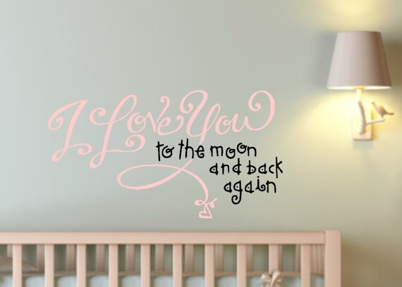 I Love You to the Moon and Back Again. Hand Drawn and Designed Custom Vinyl Wall Decal for Nursery or Childs bedroom