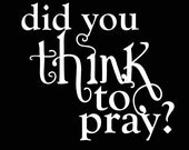 "Did you Think to Pray - black - Large Format - 16x20"" - Digital Download - Printable"