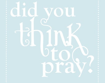 "Did you Think to Pray - 5x7"" - Digital Download - Printable"