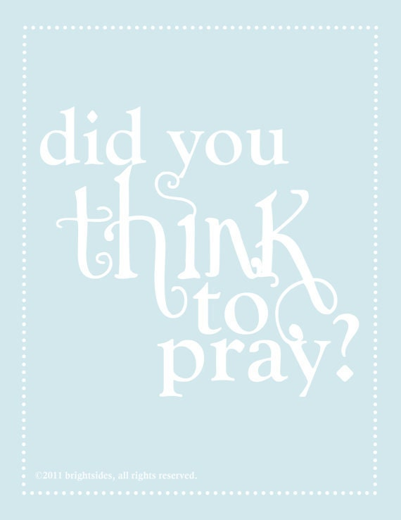 """Did you Think to Pray - 5x7"""" - Digital Download - Printable"""