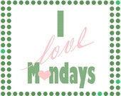 I Love Mondays - Graphic Art print- wall art positive- polka dots green pink letters- pattern- gift- office  nursery home decor 8x10
