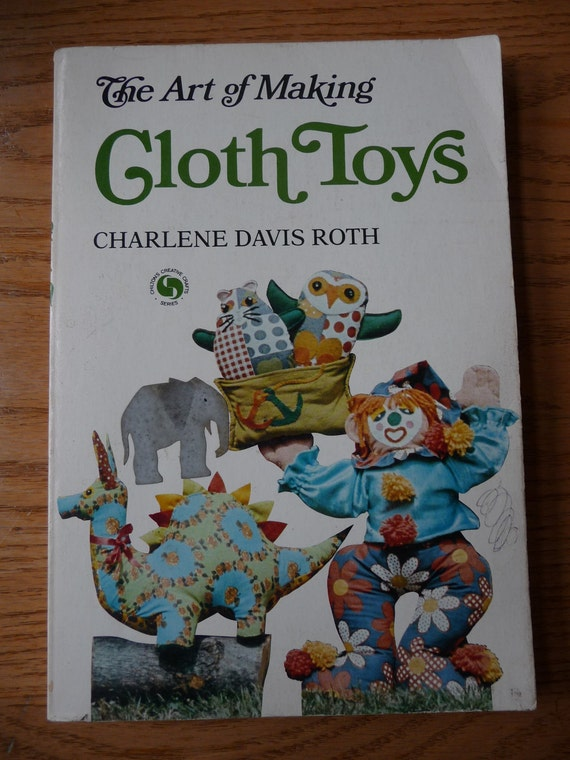 The Art of Making Cloth Toys - Craft Book - Vintage Toy Patterns