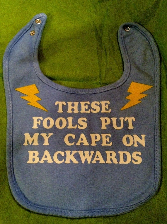 "Unique Baby Bib With Cute Decal-""These Fools Put My Cape On Backwards"""
