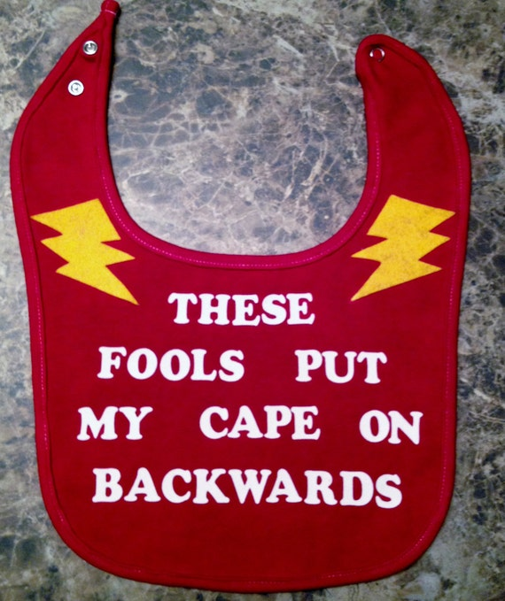 """Unique Baby Bib With Cute Decal-""""These Fools Put My Cape On Backwards"""""""