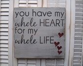 You Have My Whole Heart For My Whole Life Word Art Sign