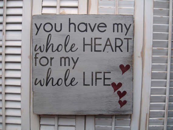 you have my word_You Have My Whole Heart For My Whole Life Word Art Sign