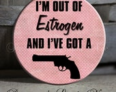 """I'm out of estrogen and I've got a gun pink Sarcastic Witty Quotes - 1.5"""" Pinback Button"""