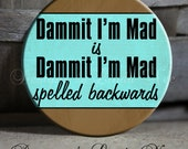 """Dammit I'm Mad Is Dammit I'm Mad Spelled Backwards Quote blue and tan Sarcastic Witty Quotes -1.5"""" Pinback Button, Magnet, Key Chain, Button"""
