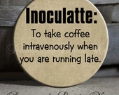"Inoculatte: To take coffee intravenously when you are running late. - 1.5"" Pinback Button"