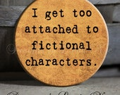 """I get too attached to fictional characters brown - 1.5"""" Pinback Button"""