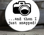 """EXCLUSIVE to my shop - ...and then I just snapped with Camera on White Background Quote - 1.5"""" Pinback Button"""