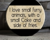 """I love small furry animals, with a small Coke and side of fries on Black and Tan Quote - 1.5"""" Pinback Button"""