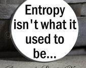 "Entropy isn't what it used to be... White Science Quotes - 1.5"" Pinback Button"