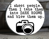 """I shoot people Then I take them into DARK ROOMS and blow them up with camera on White Quote - 1.5"""" Pinback Button"""