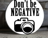 "Don't be NEGATIVE with camera on White Quote - 1.5"" Pinback Button"