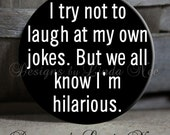 """I try not to laugh at my own jokes. But we all know I'm hilarious Black Sassy Witty Quotes - 1.5"""" Pinback Button"""