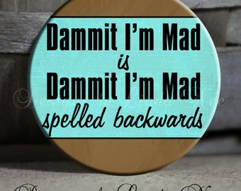 "Dammit I'm Mad Is Dammit I'm Mad Spelled Backwards Quote blue and tan Sarcastic Witty Quotes -1.5"" Pinback Button, Magnet, Key Chain, Button"