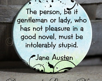 """The person, be it gentleman or lady, who has not pleasure in a good novel - 1.5"""" Pinback Button"""