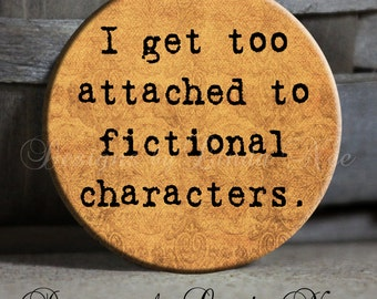 "I get too attached to fictional characters brown - 1.5"" Pinback Button"
