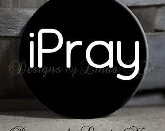 "iPray I PRAY on Black Background - Christian - 1.5"" Pinback Button ~ Religious ~ Jesus ~ God ~ Love ~ Bible ~ Keychain ~ Button  ~ Magnet"