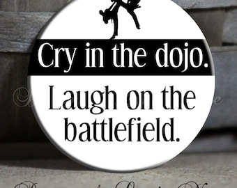 "Exclusive - Cry in the dojo. Laugh on the battlefield. with Figure on Black and White - 1.5"" Pinback Button, Magnet, Martial Arts, Kenpo"