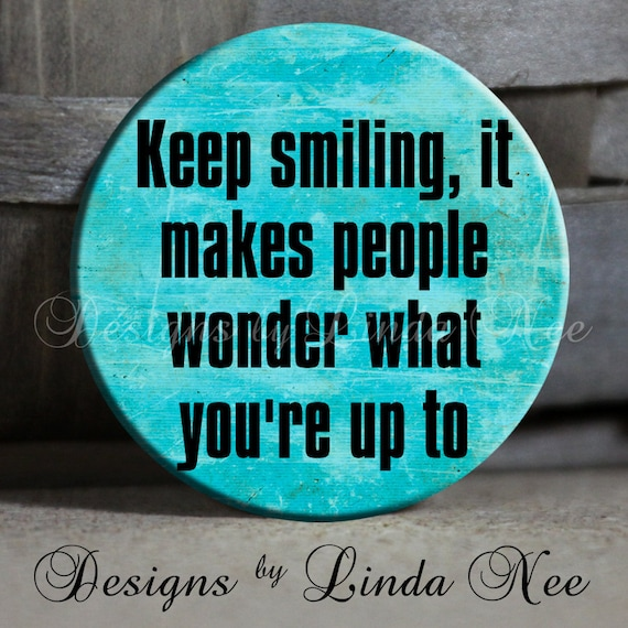 """Keep smiling, it makes people wonder what you're up to Quote Sassy Sarcastic Witty Quotes - 1.5"""" Pinback Button"""