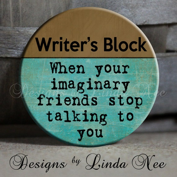 """Writer's Block When your imaginary friends stop talking to you - 1.5"""" Pinback Button, Literary Gift, Book Lover Pin, Funny Geek Pin PSA0014"""