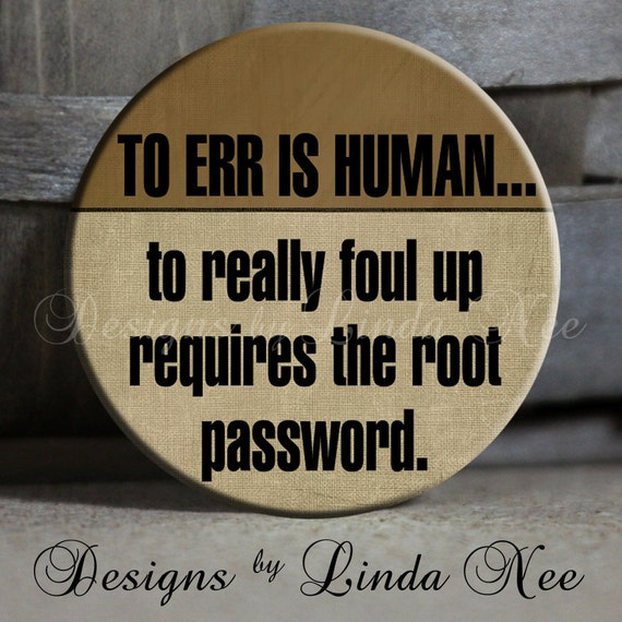 "1.5"" Pinback Button, To err is human...to really foul up requires the root password, Computer Geek Humor, Geekery, Geek Pinback Button, Nerd"
