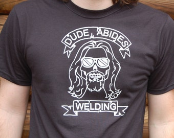 Dude Abides Welding Shirt. The Big Lebowski shirt