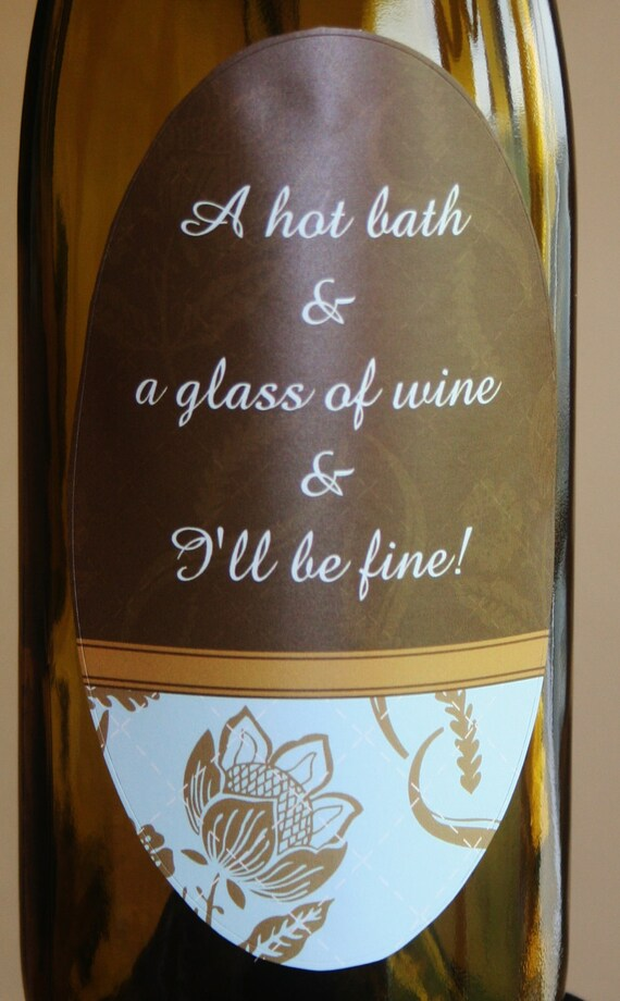 "Unique Wine Label - ""A hot bath and a glass of wine and I'll be fine"""