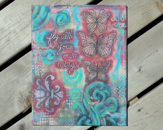Buttefly Mixed Media Canvas Original - 11x14 - Inspirational Art - Painting - Inspirational Quotes - fly with your own wings