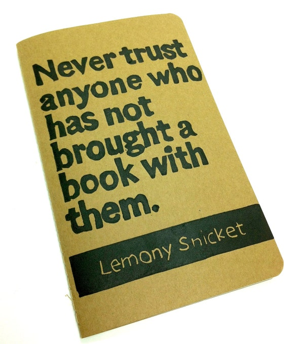 JOURNAL with Lemony Snicket Quote - Never Trust Anyone Who Has Not Brought A Book