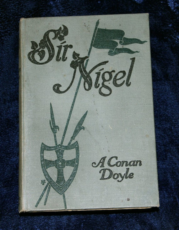 vintage, Antique Historical Fiction Book, Sir Nigel. by A Conan Doyl, Published in 1906