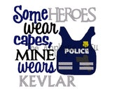 Some Heroes Wear capes Mine wears Kevlar  --  Machine Embroidery Design