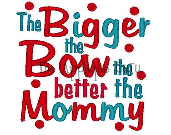The Bigger the Bow the Better the Mommy -- Machine Embroidery Design