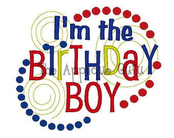 I'm the Birthday Boy -- Machine Embroidery Design