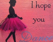 Wood home decor pink and black sign little girl ballerina silhouette tutu I hope you dance