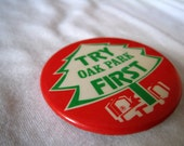 "Vintage ""Try Oak Park First"" Pin Back Button"